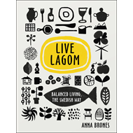 Live Lagom: Balanced Living, The Swedish Way (BOK)