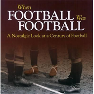 When Football Was Football: A Nostalgic Look at a Century of (BOK)