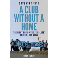 Coventry City: A Club Without a Home (BOK)