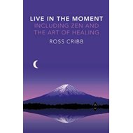 Live in the Moment, Including Zen and the Art of Healing (BOK)