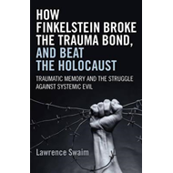 How Finkelstein Broke the Trauma Bond, and Beat the Holocaus (BOK)