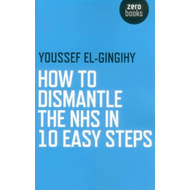 How to Dismantle the NHS in 10 Easy Steps (BOK)
