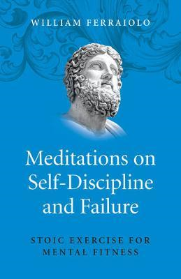 Meditations on Self-Discipline and Failure (BOK)