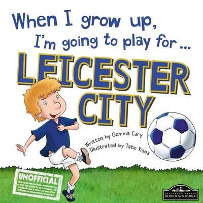 When I Grow Up I'm Going to Play for Leicester (BOK)