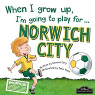When I Grow Up I'm Going to Play for Norwich (BOK)