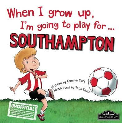 When I Grow Up I'm Going to Play for Southampton (BOK)