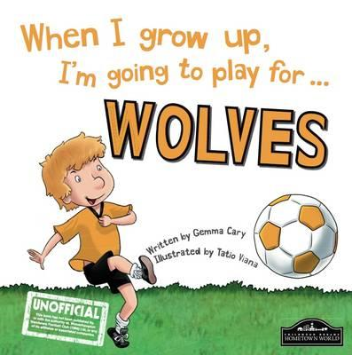 When I Grow Up I'm Going to Play for Wolves (BOK)