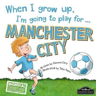 When I Grow Up, I'm Going to Play for Manchester City (BOK)