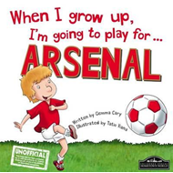 When I Grow Up, I'm Going to Play for Arsenal (BOK)
