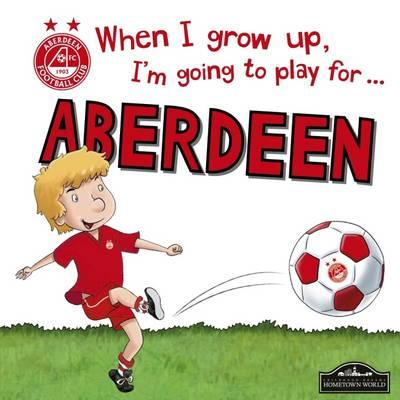 When I Grow Up I'm Going to Play for Aberdeen (BOK)