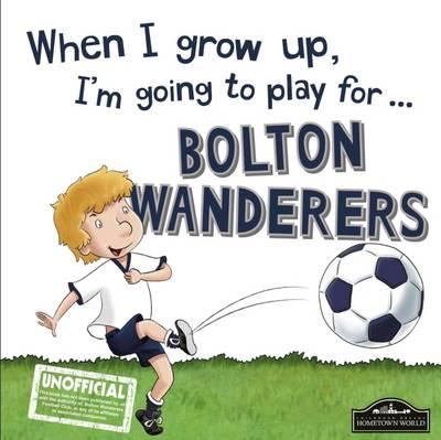 When I Grow Up I'm Going to Play for Bolton (BOK)
