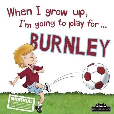 When I Grow I'm Going to Play for Burnley (BOK)
