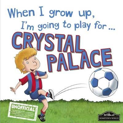 When I Grow Up I'm Going to Play for Crystal Palace (BOK)
