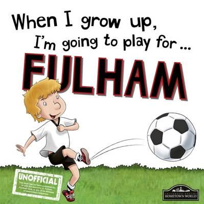 When I Grow Up I'm Going to Play for Fulham (BOK)