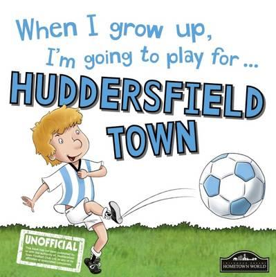 When I Grow Up I'm Going to Play for Huddersfield (BOK)