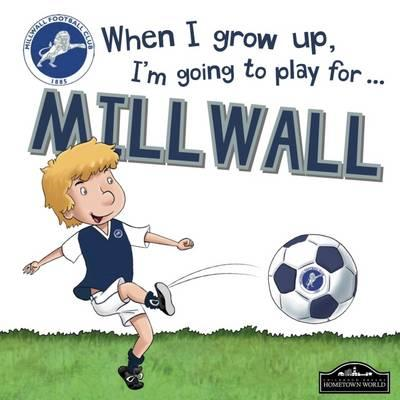 When I Grow Up I'm Going to Play for Millwall (BOK)