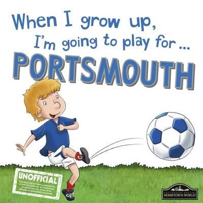 When I Grow Up I'm Going to Play for Portsmouth (BOK)