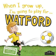 When I Grow Up I'm Going to Play for Watford (BOK)
