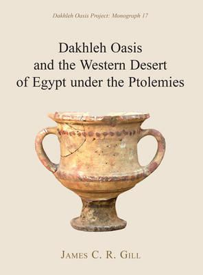 Dakhleh Oasis and the Western Desert of Egypt under the Ptol (BOK)