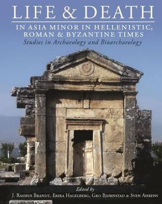 Life and Death in Asia Minor in Hellenistic, Roman and Byzan (BOK)