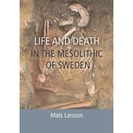 Life and Death in the Mesolithic of Sweden (BOK)