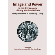 Image and Power in the Archaeology of Early Medieval Britain (BOK)