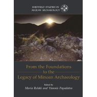 From the Foundations to the Legacy of Minoan Archaeology (BOK)
