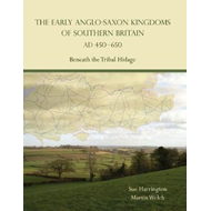 Early Anglo-Saxon Kingdoms of Southern Britain AD 450-650 (BOK)