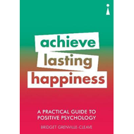 Practical Guide to Positive Psychology (BOK)