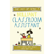 Art of Being a Brilliant Classroom Assistant (BOK)