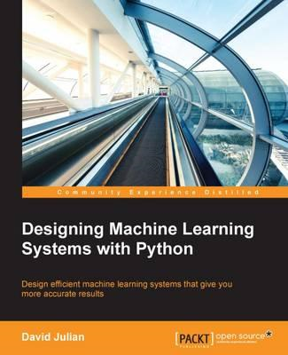 Designing Machine Learning Systems with Python (BOK)