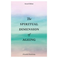 Spiritual Dimension of Ageing, Second Edition (BOK)