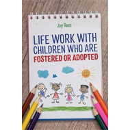 Life Work with Children Who are Fostered or Adopted (BOK)