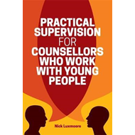 Practical Supervision for Counsellors Who Work with Young Pe (BOK)