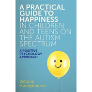 Practical Guide to Happiness in Children and Teens on the Au (BOK)