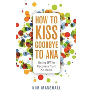 How to Kiss Goodbye to Ana (BOK)