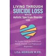 Living Through Suicide Loss with an Autistic Spectrum Disord (BOK)