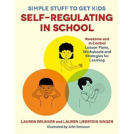 Simple Stuff to Get Kids Self-Regulating in School (BOK)