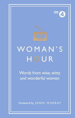 Woman's Hour: Words from Wise, Witty and Wonderful Women (BOK)