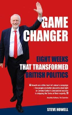 GAME CHANGER Eight Weeks That Transformed British Politics (BOK)