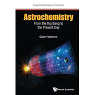 Astrochemistry: From The Big Bang To The Present Day (BOK)