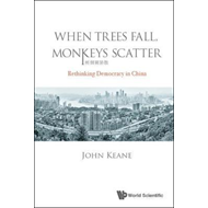 When Trees Fall, Monkeys Scatter: Rethinking Democracy In Ch (BOK)