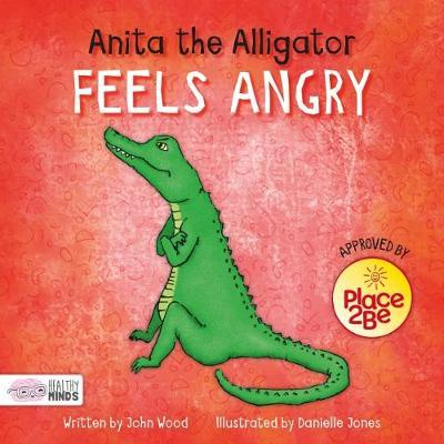 Anita the Alligator Feels Angry (BOK)