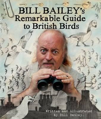 Bill Bailey's Remarkable Guide to British Birds (BOK)