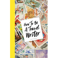 How to be a Travel Writer (BOK)