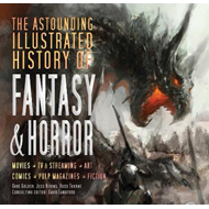 Astounding Illustrated History of Fantasy & Horror (BOK)