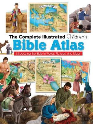 Complete Illustrated Children's Bible Atlas: Introducing the (BOK)