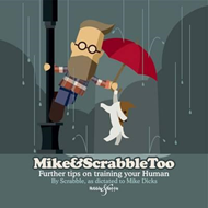 Mike&Scrabbletoo: Further Tips on Training Your Human (BOK)