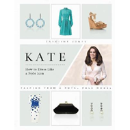 Kate: How to Dress Like a Style Icon (BOK)