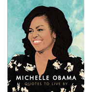 Michelle Obama - Quotes to Live By (BOK)